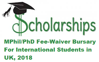 MPhil/PhD Fee-Waiver Bursary For International Students in UK, 2018, Description of Scholarship, Eligibility Criteria, Method of Applying, Application Deadline