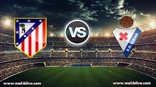 مشاهدة مباراة اتليتكو مدريد وايبار Eibar Vs Atletico-de-madrid بث مباشر بتاريخ 13-01-2018 الدوري الاسباني