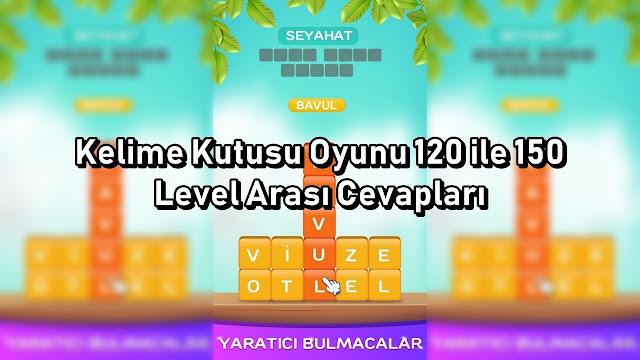 Kelime Kutusu Oyunu 120 ile 150 Level Arasi Cevaplari