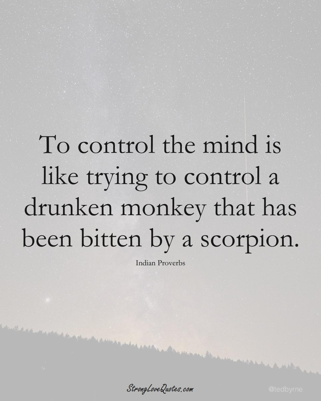 To control the mind is like trying to control a drunken monkey that has been bitten by a scorpion. (Indian Sayings);  #AsianSayings