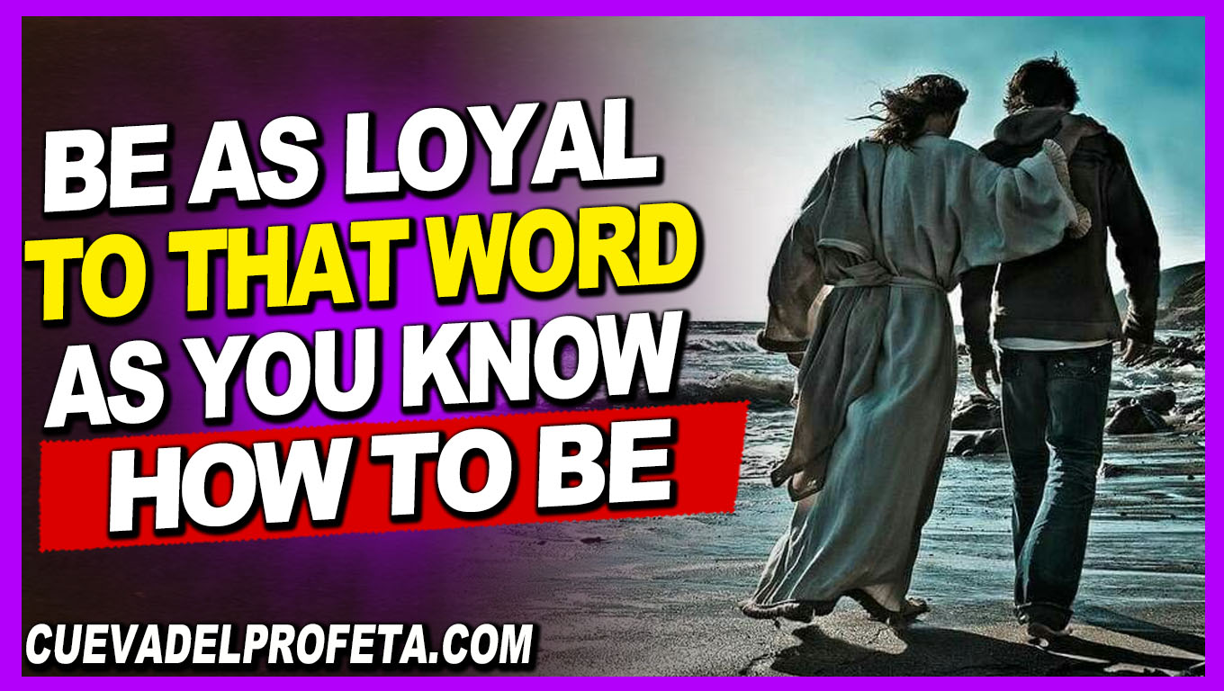 Be as loyal to that Word as you know how to be - William Marrion Branham