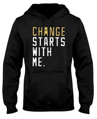 Changing Starts With Me hoodie,  Changing Starts With Me sweatshirt,  Changing Starts With Me t shirt,