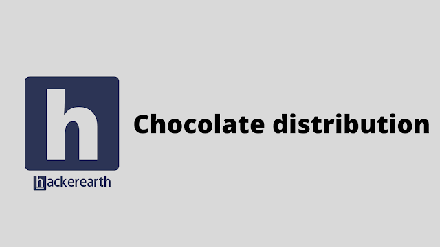 HackerEarth Chocolate distribution problem solution