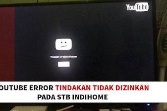 Mengatasi Error Youtube Tindakan ini Tidak Diizinkan Pada Indihome