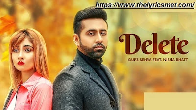 Delete Song Lyrics | Gupz Sehra | Nisha Bhatt | Latest Punjabi Songs 2020