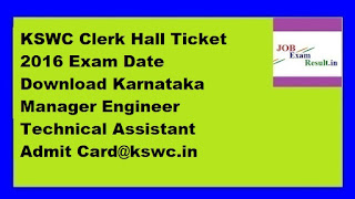 KSWC Clerk Hall Ticket 2016 Exam Date Download Karnataka Manager Engineer Technical Assistant Admit Card@kswc.in