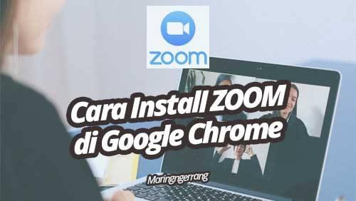 Cara Install Zoom Video Call di Google Chrome PC