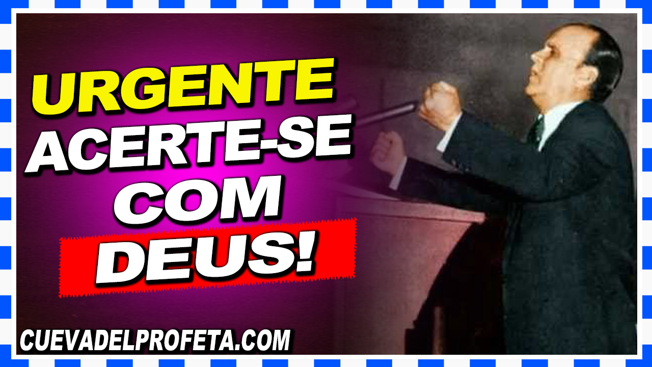 Acerte-se com Deus! - William Marrion Branham