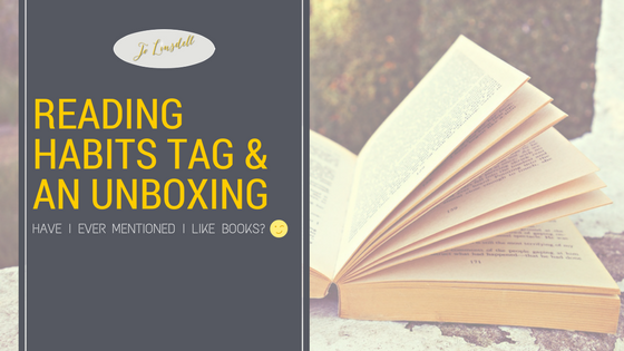 Reading Habits Tag & An Unboxing