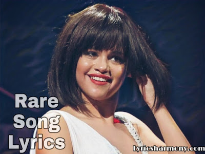 Selena Gomez Rare Lyrics