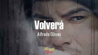 LETRA Volverá Alfredo Olivas