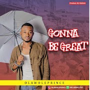DOWNLOA MP3: Olawole Prince - Gonna Be Great