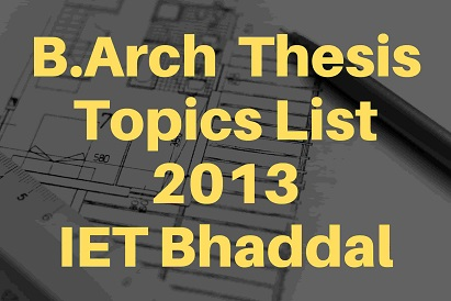 B.Arch-Thesis-Topics-IET-Bhaddal,2013-barch-thesis-topics-list,iet-bhaddal,Thesis-Topics-Architecture,thesis-topics-for-architecture,thesis-topic-for-architecture,architect-thesis-topics,thesis-topics-in-architecture,thesis-topics-architecture,thesis-architecture-topics,architectural-thesis-topics,architect-thesis,