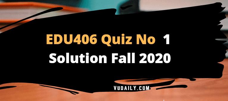 EDU406 Quiz No.1 Solution Fall 2020
