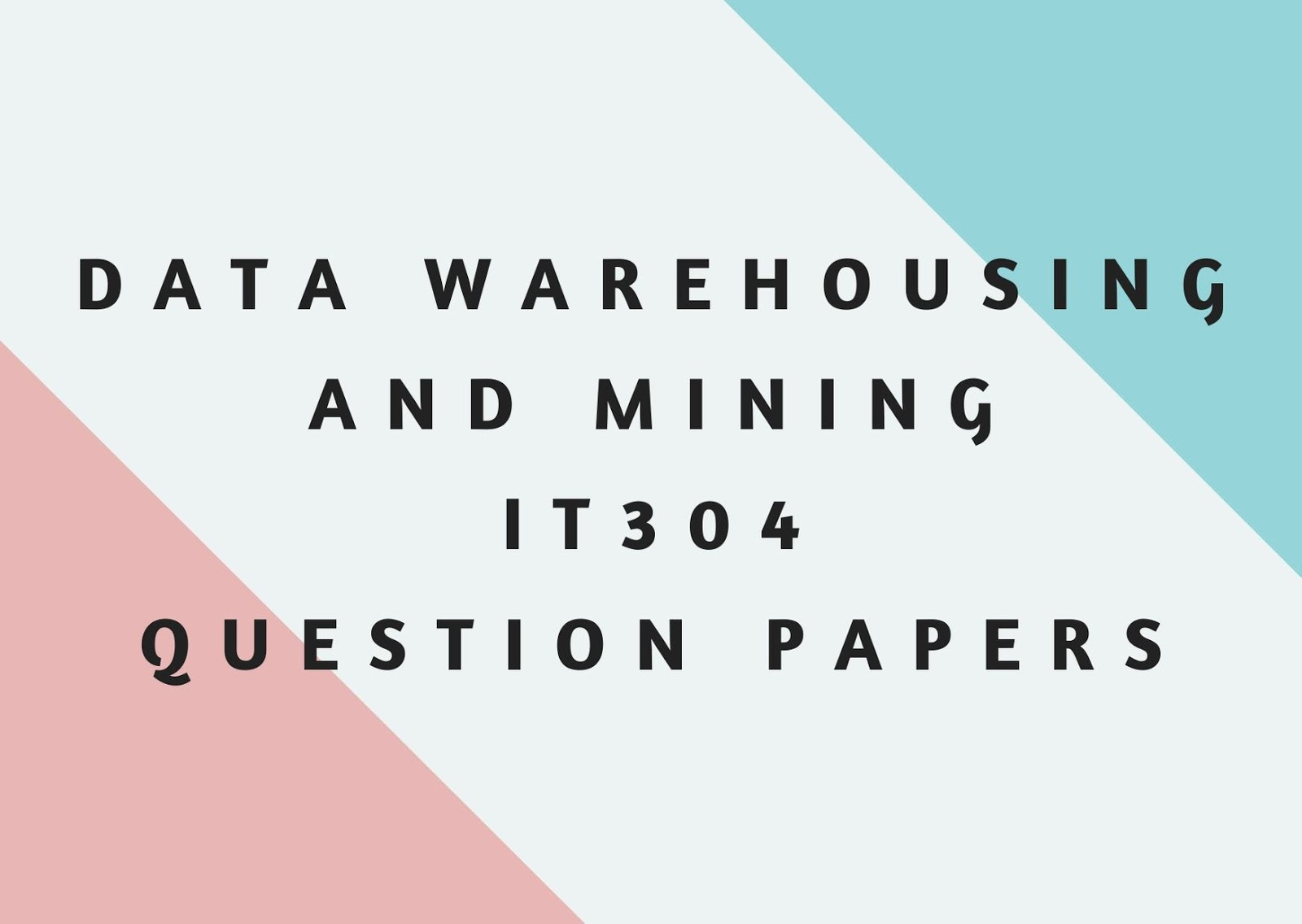 DATA WAREHOUSING AND MINING | IT304 | Question Papers (2015 batch)
