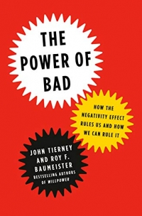 The Power of Bad: How the Negativity Effect Rules Us and How We Can Rule It (Penguin Press, 2019, 336 pages)