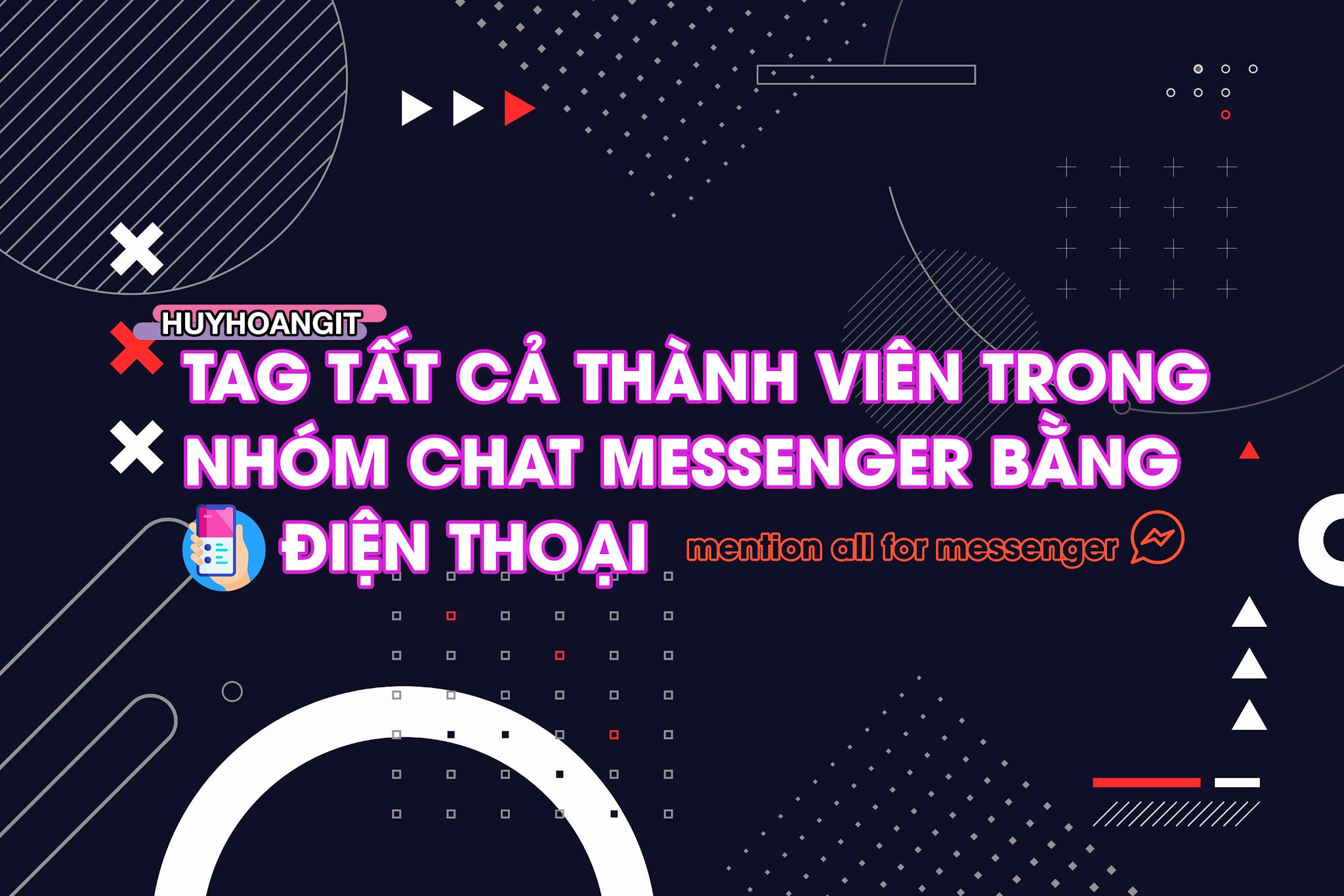 Tag tất cả thành viên trong nhóm chat messenger bằng điện thoại