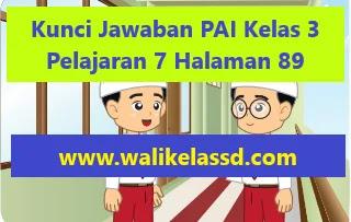 Kunci Jawaban PAI Kelas 3  Pelajaran 7 Halaman 89 90 94 98 99