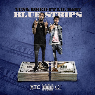 New Music Alert, Blue Strips, Yung Dred, Lil Baby, YTC, Hip Hop Everything, DJ Damage, Team Bigga Rankin, Promo Vatican,