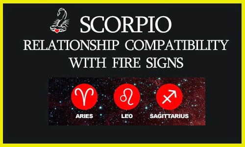 Scorpio with Fire Signs Compatibility (Aries, Leo, Sagittarius