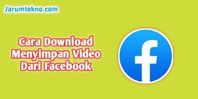 Cara Download Menyimpan Video Dari Facebook