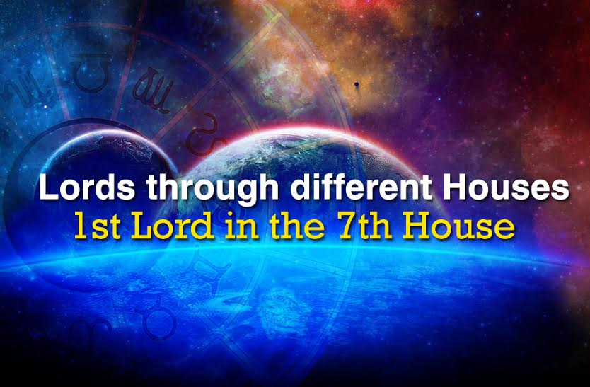 Lords through different Houses:1st Lord in the 7th House - Vedic