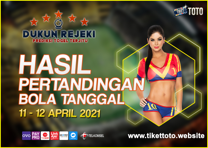 HASIL PERTANDINGAN BOLA 11 – 12 APRIL 2021
