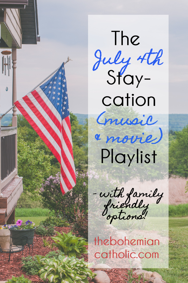 bohemian catholic staycation july 4th independence day playlist music movies