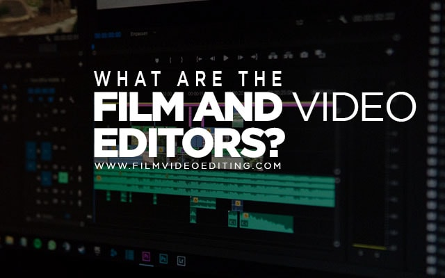 What Do A Film And Video Editor Do