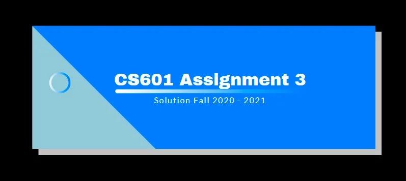 CS601 Assignment 3 Solution 2021
