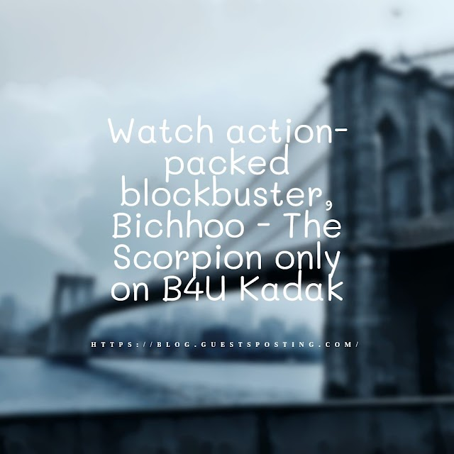 Watch action-packed blockbuster, Bichhoo - The Scorpion only on B4U Kadak