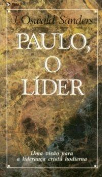 J. Oswald Sanders-Paulo,o Líder-