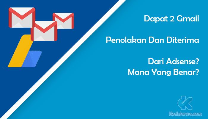 Dapat 2 Gmail Penolakan Dan Diterima Dari Adsense? Mana Yang Benar?