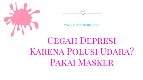 Cegah Depresi Karena Polusi Udara? Pakai Masker