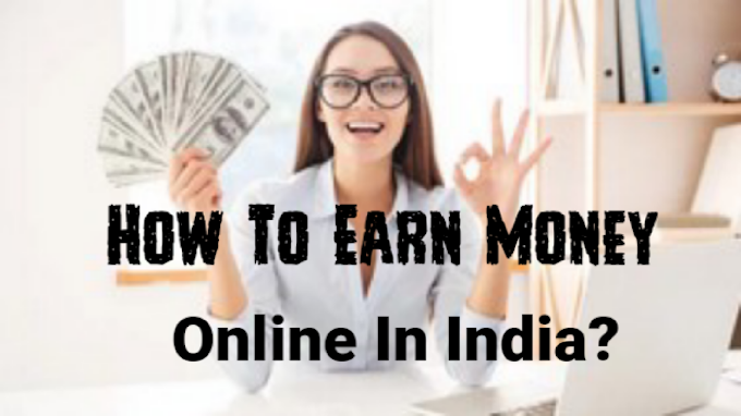 How to Earn Money online in India ?