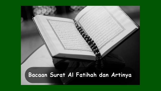 Bacaan Surat Al Fatihah dan Artinya