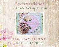 http://klub-tworczych-mam.blogspot.com/2019/11/wyzwanie-cykliczne-perowy-akcent.html