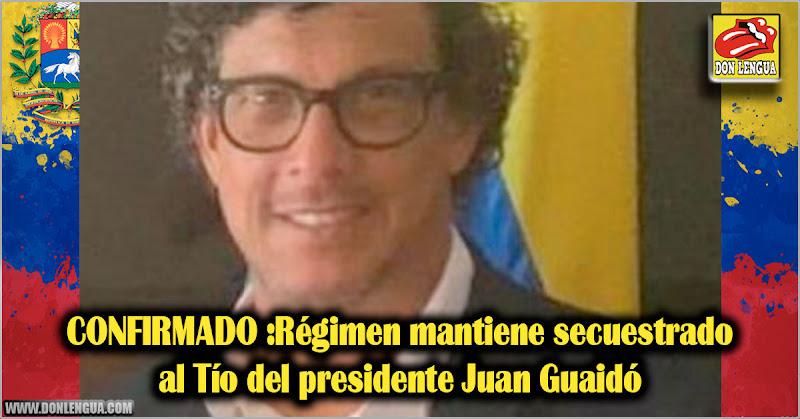 CONFIRMADO :Régimen mantiene secuestrado al Tío de Juan Guaidó