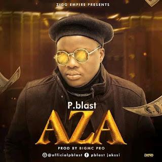 MUSIC: P.Blast – Aza (Prod. Bigmc PC)