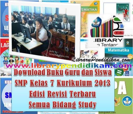 Download Buku Guru dan Siswa SMP Kelas 7 Kurikulum 2013 Edisi Revisi Terbaru Semua Bidang Study