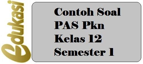 Contoh Soal PAS Pkn Kelas 12 Semester 1