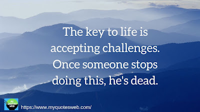 The key to life is accepting challenges | Quote of the day