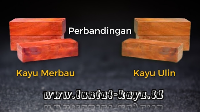 Perbandingan kayu Merbau dan kayu Ulin