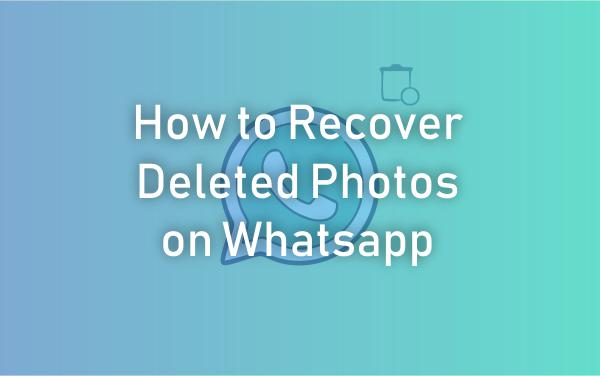 How to Recover Deleted Photos on Whatsapp