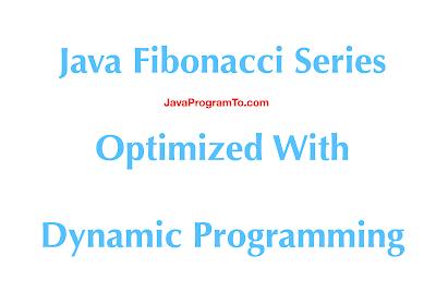 Java Fibonacci Series Recursive Optimized using Dynamic Programming