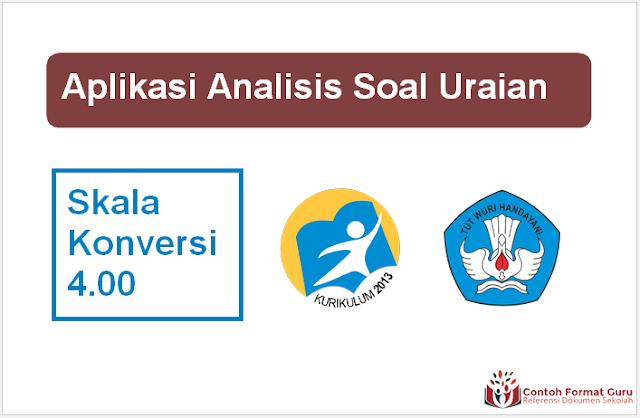 Download Aplikasi Analisis Soal Uraian Skala Konversi 4.00 Kurikulum 2013