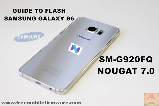 Guide To Flash Samsung Galaxy S6 SM-G920FQ Nougat 7.0 Odin Method Tested Firmware All Regions