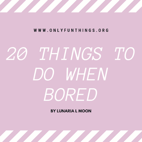 20 Super Fun Things to Do When You're Bored!