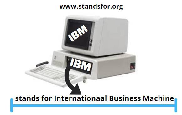 IBM- IBM -stands for International Business Machine