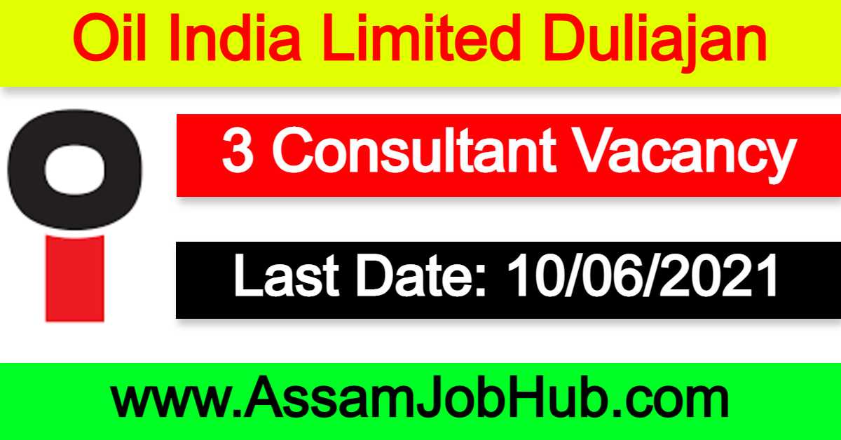 Oil India Limited Duliajan Recruitment 2021 : 3 Consultant Vacancy
